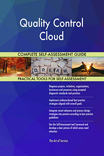 Quality Control Cloud All-Inclusive Self-Assessment - More than 700 Success Criteria, Instant Visual Insights, Comprehensive Spreadsheet Dashboard, Auto-Prioritized for Quick Results