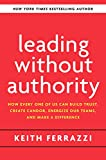 Leading Without Authority - How the New Power of Co-Elevation Can Break Down Silos, Transform Teams, and Reinvent Collaboration