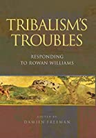 Tribalism's Troubles: Responding to Rowan Williams