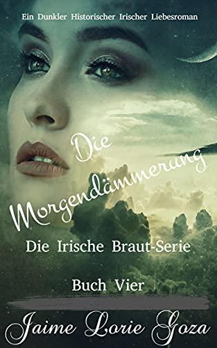 Die Morgendämmerung: Die Irische Braut-Reihe Buch Vier (Die Irische Braut-Serie 4)