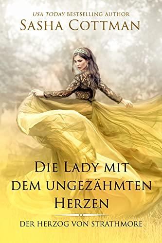Die Lady mit dem ungezähmten Herzen: (Der Herzog von Strathmore 5) Historischer Liebesroman