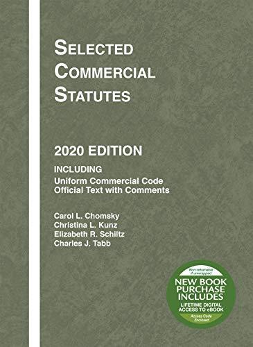 Compare Textbook Prices for Selected Commercial Statutes, 2020 Edition Selected Statutes 2020 Edition ISBN 9781684679645 by Chomsky, Carol L.,Kunz, Christina L.,Schiltz, Elizabeth R.,Tabb, Charles J.