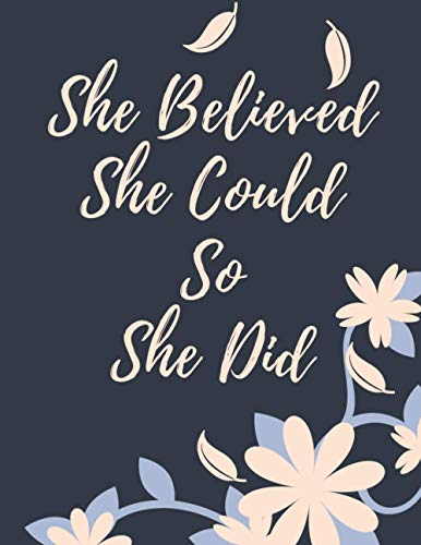 She Believed She Could, So She Did (Journal, Diary, Notebook): Beautiful empty journal 8.5x11 inch for women to write in
