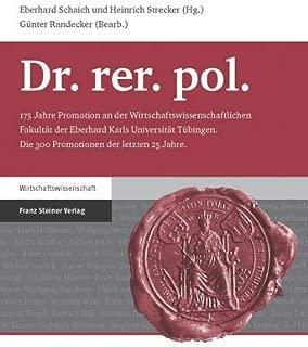 Dr. rer. pol.: 175 Jahre Promotion an der Wirtschaftswissenschaftlichen Fakultat der Eberhard Karls Universitat Tuebingen (German Edition)