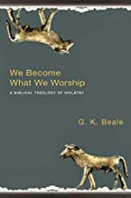 We Become What we Worship: A Biblical Theology Of Idolatry (English Edition)