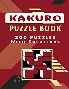 Kakuro Puzzle Book – 200 Puzzles: Cross Sums Kakuro Math Logic Puzzle Book with Solution – 200 Easy to Hard Kakuro Math Puzzles with Answer