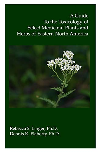 Compare Textbook Prices for A Guide to the Toxicology of Select Medicinal Plants and Herbs in Eastern North America  ISBN 9780578766300 by Rebecca S. Linger Ph.D.,Dennis K. Flaherty Ph.D.