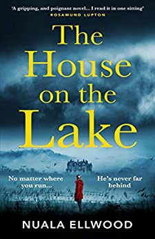 The House on the Lake: The new gripping and haunting thriller from the bestselling author of Day of the Accident by [Nuala Ellwood]
