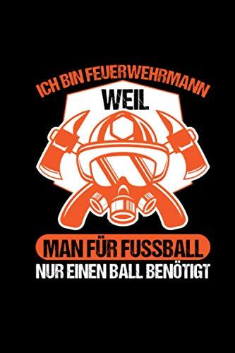 Ich Bin Feuerwehrmann Weil Man Für Fußball Nur Einen Ball Benötigt: Kalender 2021 Feuerwehr Taschenkalender Geschenk Feuerwehr Zubehör Wochenplaner