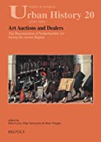 Art Auctions and Dealers: The Dissemination of Netherlandish Art During the Ancien Regime (Studies in European Urban History 1100-1800)