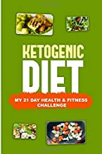 Ketogenic Diet - My 21-Day Health And Fitness Challenge: Healthy Meal Planner Recipes, With Habit, Excercise And Mood Tracking, Shopping List, An ... Burn More Fat While Balancing Your pH Levels
