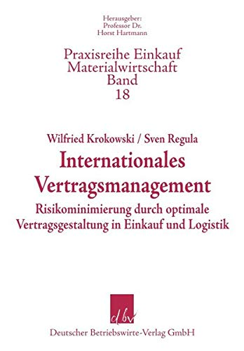 Internationales Vertragsmanagement - Risikominimierung durch optimale Vertragsgestaltung in Einkauf und Logistik (Praxisreihe Einkauf-Materialwirtschaft)