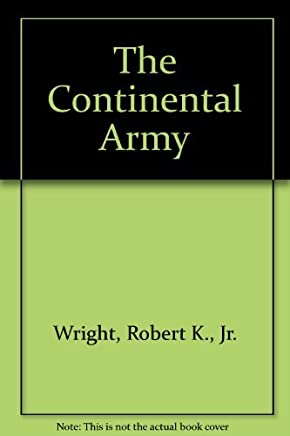 The Continental Army by Robert K. Wright (1983-06-01)