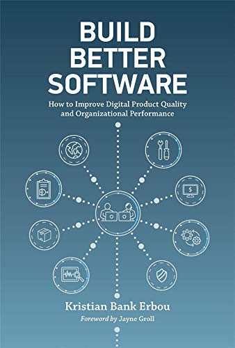 Build Better Software: How to Improve Digital Product Quality and Organizational Performance