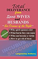 Total Deliverance from Spirit Wives and Husbands: Sex Demons of the Night