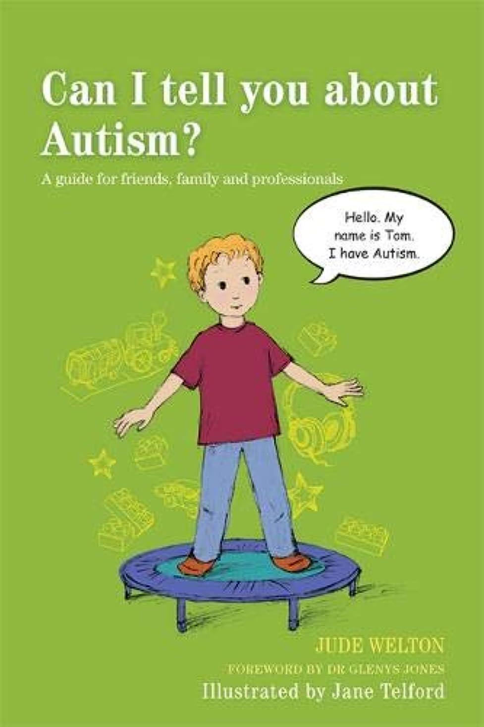 アノイ技術的なに負けるCan I Tell You About Autism?: A Guide for Friends, Family and Professionals (Can I Tell You About...?)