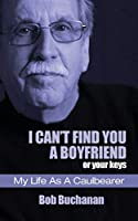 I Can't Find You a Boyfriend ...or Your Keys: My Life as a Caulbearer