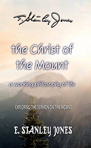 The Christ of the Mount: A Working Philosophy of Life (English Edition)