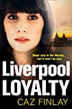 Liverpool Loyalty: The most gripping and gritty crime thriller set in Liverpool with shocking twists, the best of 2021! (Bad Blood, Book 4) (English Edition)