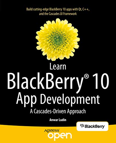 Learn BlackBerry 10 App Development: A Cascades-Driven Approach (English Edition)