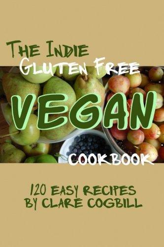 The Indie Gluten Free Vegan Cookbook: 120 easy Recipes