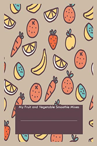 My Fruit And Vegetable Smoothie Mixes: Healthy Concoctions Smoothie Recipes Writing Notebook