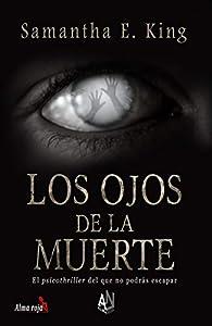 Los ojos de la muerte: El psicothriller del que no podrás escapar par Samantha E. King