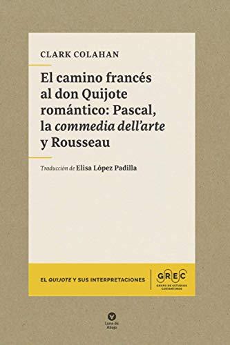 El camino francés al don Quijote romántico: Pascal, la commedia dell'arte y Rousseau: 1 (El Quijote y sus interpretaciones)