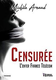 Censurée : L\'enfer France Télécom par Michèle Arnaud