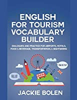 English for Tourism Vocabulary Builder: Dialogues and Practice for Airports, Hotels, Food & Beverage, Transportation, & Sightseeing