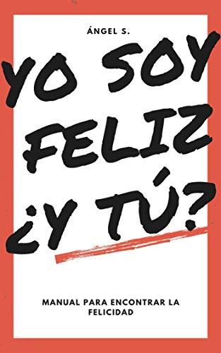 Yo soy feliz. ¿Y tú?: Guía para conseguir la felicidad plena