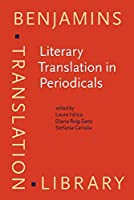 Literary Translation in Periodicals: Methodological Challenges for a Transnational Approach (Benjamins Translation Library)