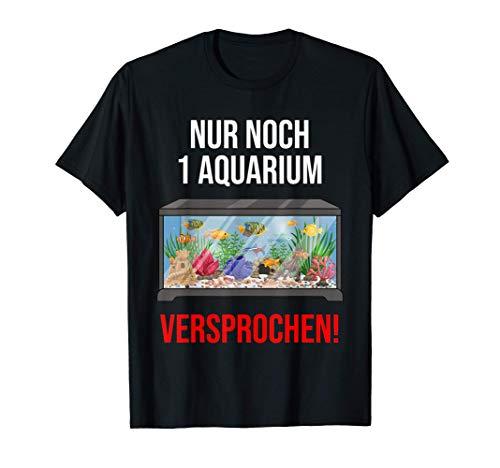 Nur noch 1 Aquarium versprochen! - Aquarien Sucht Aquarianer T-Shirt
