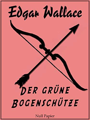 Der grüne Bogenschütze: Kriminalroman (Edgar Wallace bei Null Papier 2)