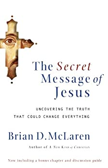 The Secret Message of Jesus: Uncovering the Truth that Could Change Everything by [Brian D. McLaren]