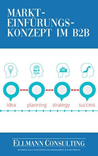 Markteinführungskonzept im B2B: Der praktische Leitfaden für die erfolgreiche Markteinführung neuer Produkte