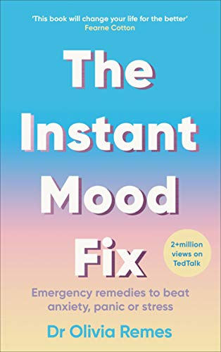 The Instant Mood Fix: Emergency remedies to beat anxiety, panic or stress