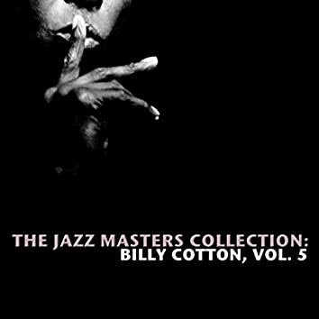 The Jazz Masters Collection: Billy Cotton, Vol. 5