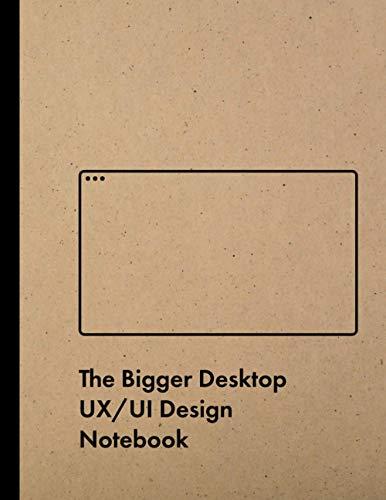 The Bigger Desktop UX UI Design Notebook: User Experience & Interface Designer Sketchbook for Designing Websites with Dotted Grid Wireframe Templates