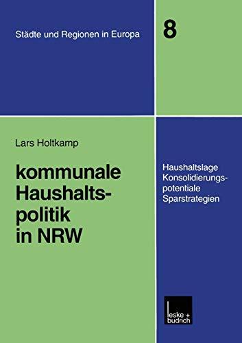 Kommunale Haushaltspolitik in Nrw: Haushaltslage, Konsolidierungspotenziale, Sparstrategien (Städte & Regionen in Europa (8), Band 8)