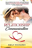 Relationship Communication: How to Resolve Any Conflict with Your Partner, Avoid Communication Mistakes, Create Deeper Intimacy, and Gain Healthy Conflict Resolution in Your Relationship
