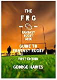 The Fantasy Rugby Geek Guide to Fantasy Rugby: Over a decade of Fantasy Rugby experience crammed into one exhaustive guide. (English Edition)