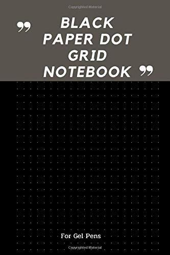 Black Paper Dot Grid Notebook For Gel Pens: Black Notebook Bullet Dotted Grid Sketchbook Journal White Ink Pen for Drawing & Writing Pad Of 100 Pages 6x9 Pocket Size Black Sketch Art Book Gift Vol 4