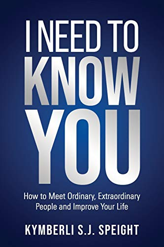 I Need To Know You: How to Meet Ordinary, Extraordinary People and Improve Your Life