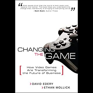 Changing the Game     How Video Games are Transforming the Future of Business              Written by:                                                                                                                                 David Edery,                                                                                        Ethan Mollick                               Narrated by:                                                                                                                                 Stow Lovejoy                      Length: 6 hrs and 14 mins     Not rated yet     Overall 0.0