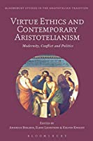 Virtue Ethics and Contemporary Aristotelianism: Modernity, Conflict and Politics (Bloomsbury Studies in the Aristotelian Tradition)