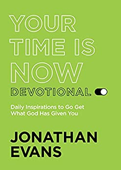 Your Time Is Now: Get What God Has Given You by [Jonathan Evans]