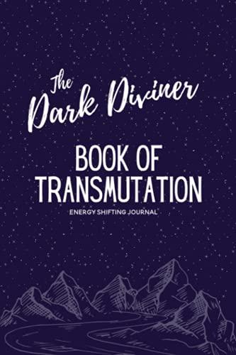 The Dark Diviner Book of Transmutation: Energy Shifting Journal