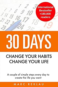30 Days - Change your habits Change your life  A couple of simple steps every day to create the life you want