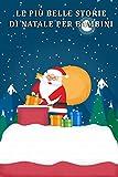 Le Più Belle Storie Di Natale Per Bambini: 16 Storie Fantastiche per Bambini Avventurosi
